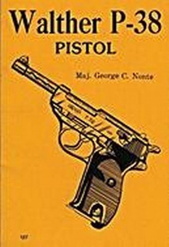 Walther P-38 Pistol Manual: Nonte, George C.