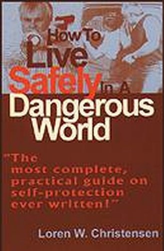 How to Live Safely in a Dangerous World (0879471859) by Christensen, Loren W.