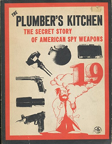The Plumber's Kitchen; Secret Story of American Spy Weapons: McLean, Donald B.