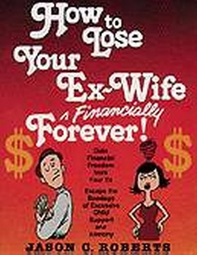 9780879472351: How to Lose Your Ex-Wife Financially Forever
