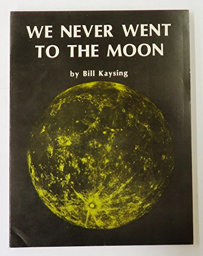 9780879473884: We Never Went to the Moon: America's 30 Billion Dollar Swindle