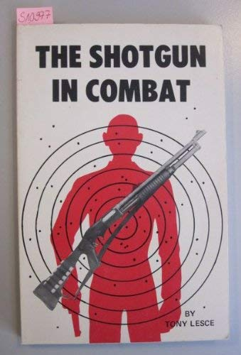 The Shotgun in Combat (The Combat Bookshelf): Lesce, Tony