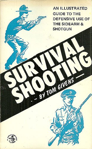 9780879474317: Survival Shooting: An Illustrated Guide to the Defensive Use of the Sidearm & Shotgun