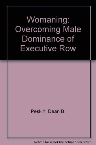 9780879491659: Womaning: Overcoming Male Dominance of Executive Row