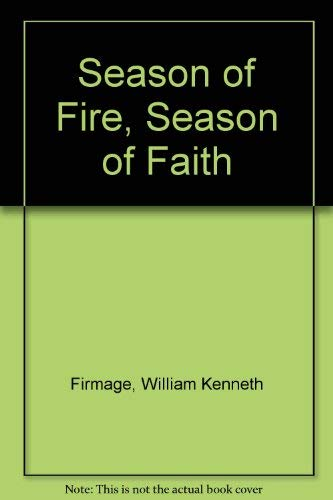 SEASON OF FIRE, SEASON OF FAITH. A Morman Novel: William Firmage