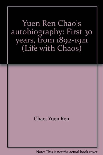9780879504052: Yuen Ren Chao's autobiography: First 30 years, from 1892-1921 (Life with Chaos)