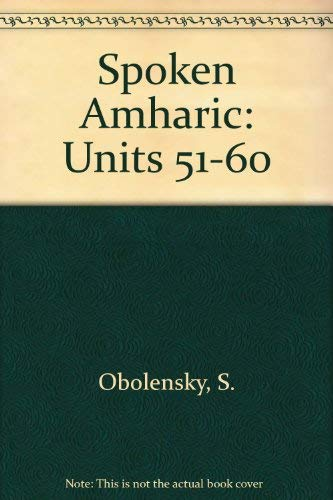 9780879506513: Spoken Amharic: Book Ii, Units 51-60