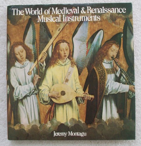 World of Medieval and Renaissance Musical Instruments: Montagu, Jeremy