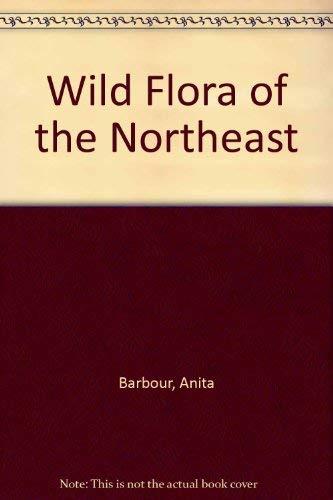 Wild Flora of the Northeast: Barbour, Anita & Spider