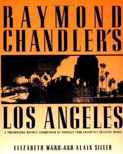 9780879513511: RAYMOND CHANDLER'S LOS ANGELES: A Photographic Odyssey Accompanied by Passages from Chandler's Greatest Works