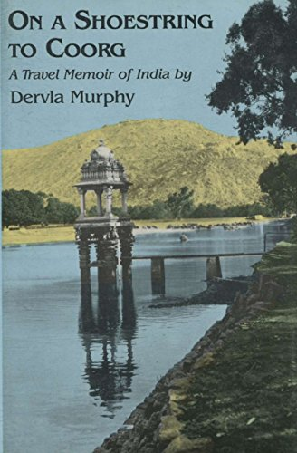 On a Shoestring to Coorg: A Travel Memoir of India: Murphy, Dervla