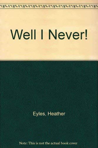 Well I Never!: Fyles, Heather, Ross, Tony