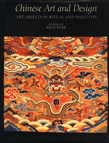 Chinese Art and Design: Art Objects in Ritual and Daily Life: Rose Kerr