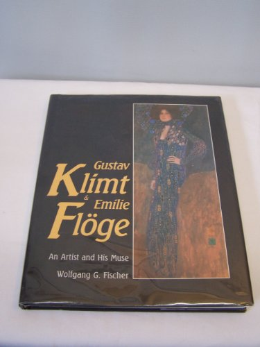 Klimt and Emilie: A Painter and His Muse: Fischer, Wolfgang