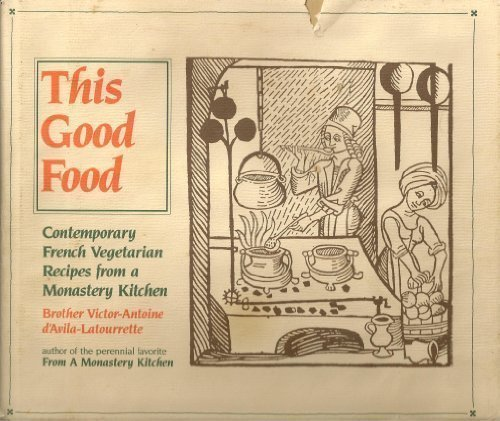 9780879514839: This Good Food: Contemporary French Vegetarian Recipes from a Monastery Kitchen