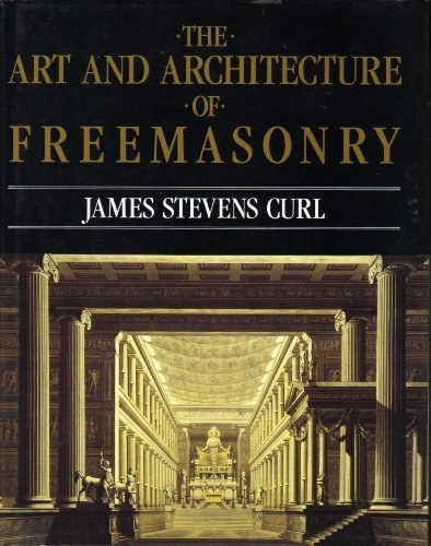 The Art and Architecture of Freemasonry: An Introductory Study: Curl, James Stevens