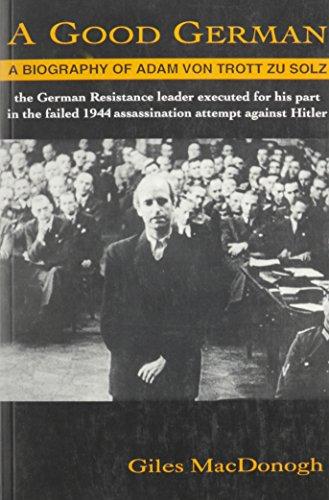A Good German: A Biography of Adam von Trott Zu Solz: MacDonogh, Giles
