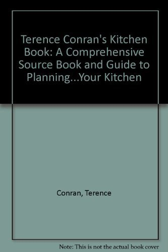 Terence Conran's Kitchen Book: A Comprehensive Source Book and Guide to Planning...Your Kitchen (9780879515133) by Conran, Terence