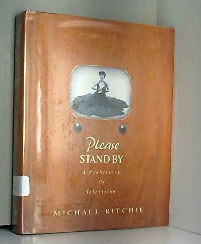 Please Stand By : The Prehistory of Television [Hardcover] by Ritchie, Michael: Michael Ritchie