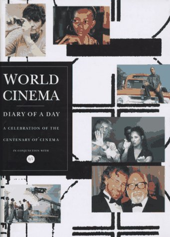 World Cinema: Diary of a Day A Celebration of the Centenary of Cinema: Cowie, Peter, Editor