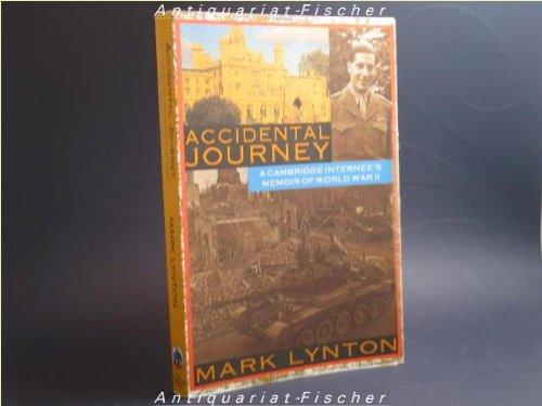 Accidental Journey: A Cambridge Internee's Memoir of: Lynton, Mark
