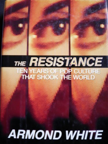 The Resistance: Ten Years of Pop Culture That Shook the World: White, Armond