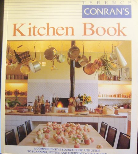 Terence Conran's Kitchen Book: comph Source bk GT Planning Fitting Equipping your Kitchen (0879516232) by Terence Conran