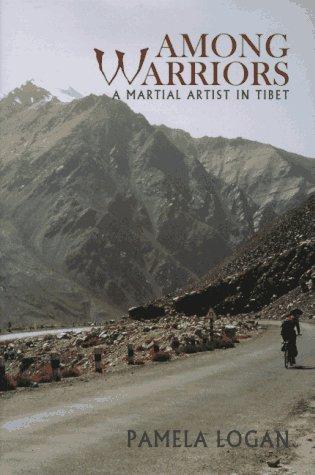 Among Warriors; a martial Artist in Tibet: Logan, Pamela