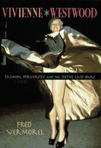 Vivienne Westwood: Fashion, Perversity, and the Sixties Laid Bare: Fred Vermorel