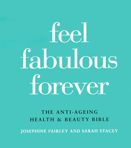 9780879517137: Feel Fabulous Forever: The Anti-Aging Health and Beauty Bible