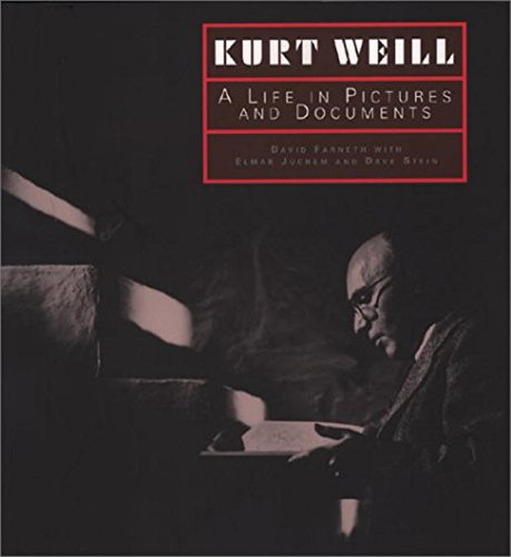 Kurt Weill: A Life In Pictures And Documents.: Farneth, David With Juchem, Elmar & Stein, Dave.