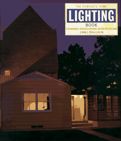 The Complete Home Lighting Book: Contemporary Interior: Davidson, James West