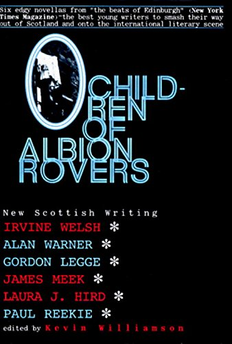 CHILDREN OF ALBION ROVERS: An Anthology of: Welsh, Irvine; Warner,