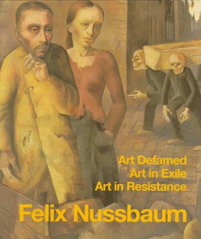 Felix Nussbaum: Art Defamed, Art in Exile,: Eva Berger; Inge