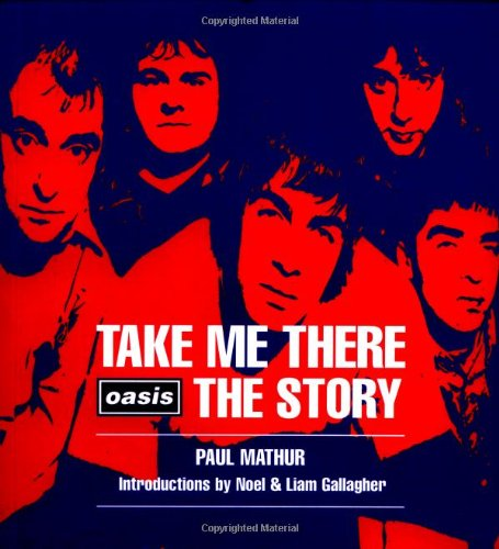 9780879518530: Take Me There: Oasis, the Story