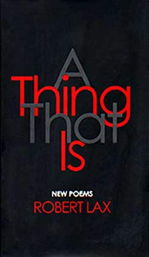 A Thing That is: New Poems (0879518855) by Lax, Robert