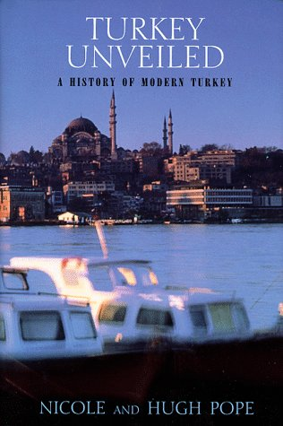 Turkey Unveiled: A History of Modern Turkey: Pope, Hugh; Pope, Nicole