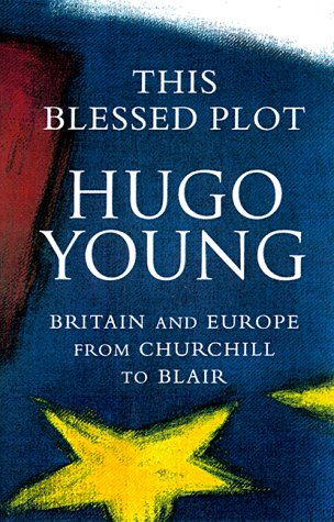 This Blessed Plot: Britain and Europe from Churchill to Blair: Hugo Young