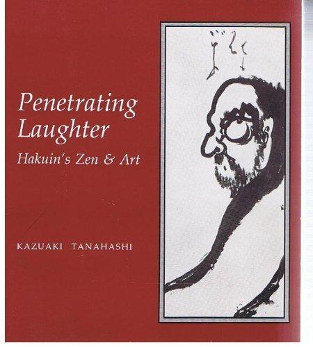 PENETRATING LAUGHTER; HAKUIN'S ZEN & ART: Tanahashi, Kazuaki