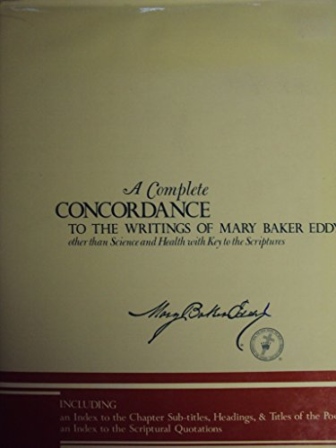 9780879520892: A Complete Concordance to the Writings of Mary Baker Eddy Other Than Science and Health With Key to the Scriptures. Together With an Index to the Chapter Sub-Titles, Headings, and Titles of the Poems, and an Index to the Scriptual Quotations Contained in