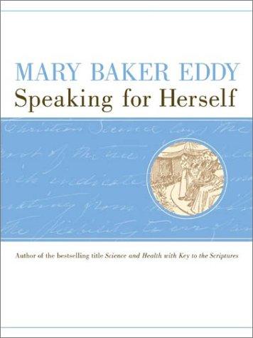 Mary Baker Eddy, Speaking for Herself (English: Mary Baker Eddy