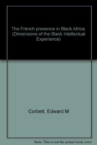 The French Presence in Black Africa: Corbett, Edward M.