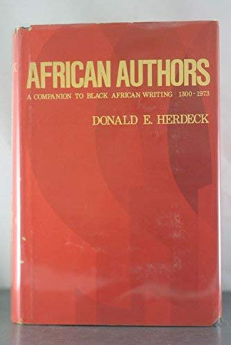 African Authors; A Companion to Black African Writing; Volume I: 1300-1973