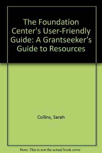 9780879545413: The Foundation Center's User-Friendly Guide: A Grantseeker's Guide to Resources