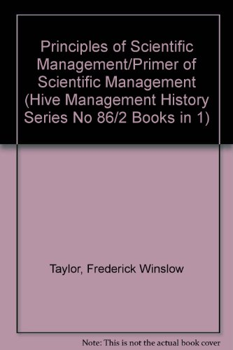 Principles of Scientific Management/Primer of Scientific Management (Hive Management History Series No 86/2 Books in 1) (0879601175) by Frederick Winslow Taylor; Frank B. Gilbreth