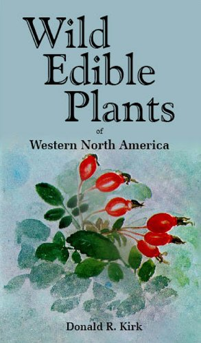 Wild Edible Plants of Western North America (0879610360) by Donald R. Kirk