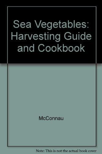 9780879611507: Sea Vegetables: Harvesting Guide and Cookbook