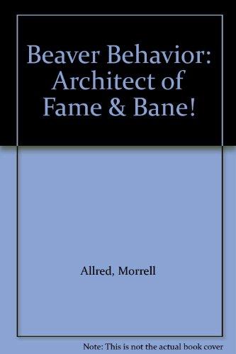 9780879611545: Beaver Behavior: Architect of Fame & Bane!