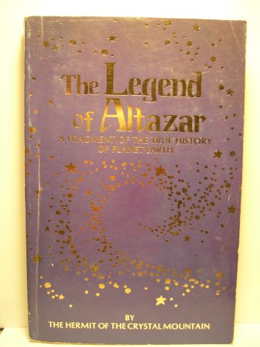 The Legend of Altazar: A fragment of the true history of planet earth