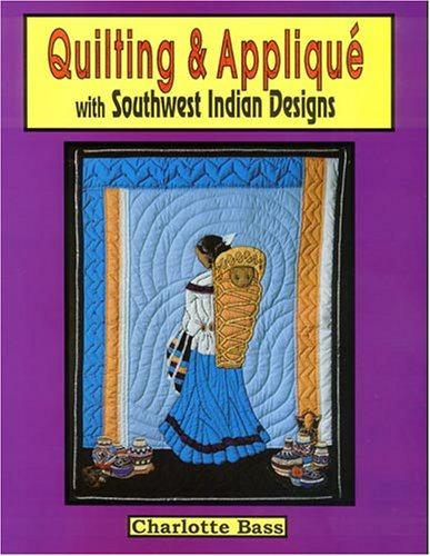 Quilting & Applique With Southwest Indian Designs (Beadwork Books) (0879612517) by Charlotte Christiansen Bass